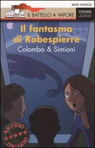 Libro Il fantasma di Robespierre Paolo Colombo , Anna Simioni