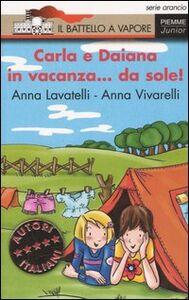 Foto Cover di Carla e Daiana in vacanza... da sole!, Libro di Anna Lavatelli,Anna Vivarelli, edito da Piemme
