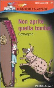 Foto Cover di Non aprite quella tomba!, Libro di Bowvayne, edito da Piemme