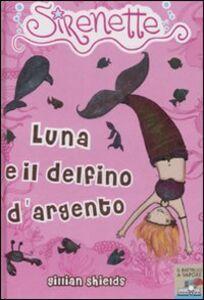 Libro Luna e il delfino d'argento. Sirenette. Vol. 3 Gillian Shields