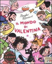 Il mondo di Valentina. Ediz. illustrata