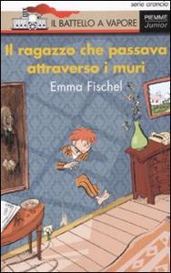 Libro Il ragazzo che passava attraverso i muri Emma Fischel