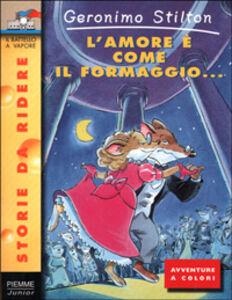 Libro L' amore è come il formaggio... Geronimo Stilton