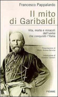 Lpgcsostenible.es Il mito di Garibaldi. Vita, morte e miracoli dell'uomo che conquistò l'Italia Image