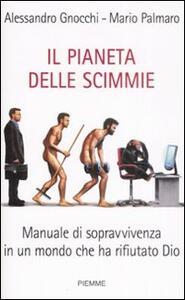 Libro Il pianeta delle scimmie. Manuale di sopravvivenza in un mondo che ha rifiutato Dio Alessandro Gnocchi Mario Palmaro