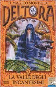 Foto Cover di La valle degli incantesimi. Il magico mondo di Deltora. Vol. 7, Libro di Emily Rodda, edito da Piemme