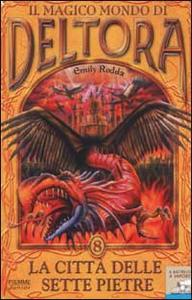 Libro La città delle sette pietre. Il magico mondo di Deltora. Vol. 8 Emily Rodda