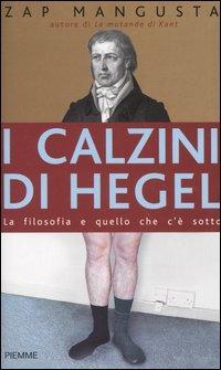 I calzini di Hegel. La filosofia e quello che c'è sotto