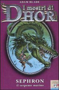 Foto Cover di Sephron, il serpente marino. I mostri di Dhor. Vol. 2, Libro di Adam Blade, edito da Piemme