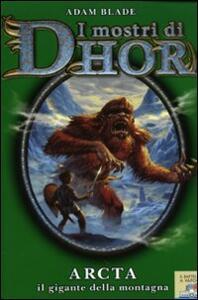 Arcta, il gigante della montagna. I mostri di Dhor. Vol. 3