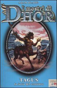 Foto Cover di Tagus, la furia del centauro. I mostri di Dhor. Vol. 4, Libro di Adam Blade, edito da Piemme