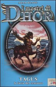 Libro Tagus, la furia del centauro. I mostri di Dhor. Vol. 4 Adam Blade
