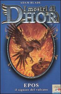 Libro Epos, il signore del vulcano. I mostri di Dhor. Vol. 6 Adam Blade