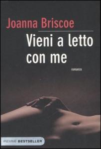 Libro Vieni a letto con me Joanna Briscoe