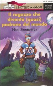 Libro Il ragazzo che diventò (quasi) padrone del mondo Neal Shusterman