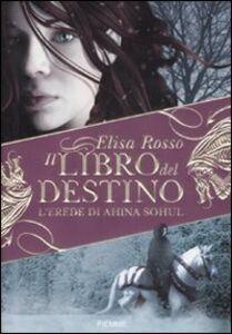 Foto Cover di L' erede di Ahina Sohul. Il libro del destino, Libro di Elisa Rosso, edito da Piemme