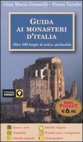 Guida ai monasteri d'Italia. Oltre 500 luoghi di antica spiritualità