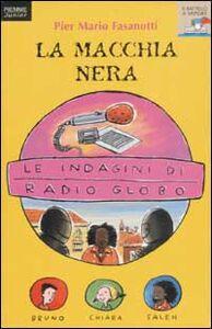 Foto Cover di Le indagini di Radio Globo. Vol. 4: La macchia nera., Libro di Pier Mario Fasanotti, edito da Piemme