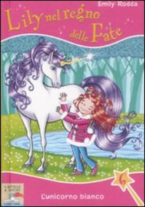 Libro L' unicorno bianco. Lily nel regno delle fate. Vol. 6 Emily Rodda