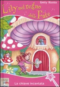 Libro La chiave incantata. Lily nel regno delle fate. Vol. 5 Emily Rodda
