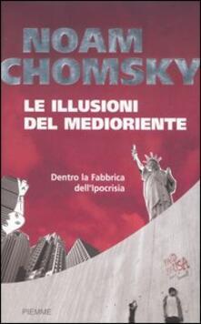 Le illusioni del Medioriente. Dentro la fabbrica dellipocrisia.pdf