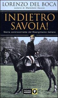 Indietro Savoia! Storia controcorrente del Risorgimento italiano - Del Boca Lorenzo - wuz.it
