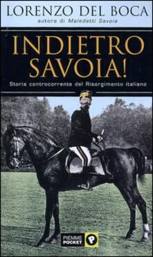 Indietro Savoia! Storia controcorrente del Risorgimento italiano - Lorenzo Del Boca - copertina