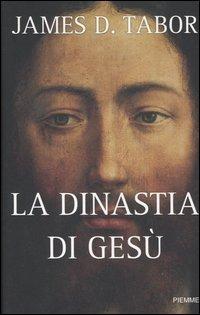 La La dinastia di Gesù. La storia segreta di Gesù, della sua famiglia reale e la nascita del cristianesimo - Tabor James D. - wuz.it