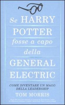 Promoartpalermo.it Se Harry Potter fosse a capo della General Electric. Come diventare un mago della leadership Image