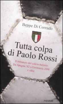 Rallydeicolliscaligeri.it Tutta colpa di Paolo Rossi. Il romanzo del calcio italiano. Da Spagna '82 a Germania 2006 e oltre Image