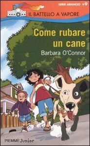 Foto Cover di Come rubare un cane, Libro di Barbara O'Connor, edito da Piemme
