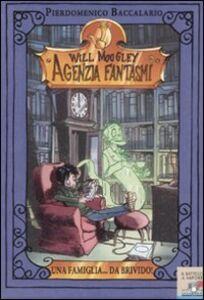 Libro Una famiglia... da brivido. Will Moogley Agenzia Fantasmi Pierdomenico Baccalario