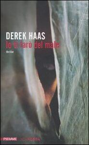 Libro Io ti farò del male Derek Haas