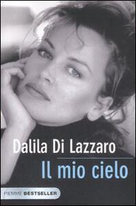 Il mio cielo. La mia lotta contro il dolore - Dalila Di Lazzaro - copertina