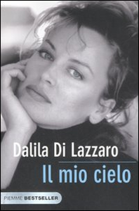 Libro Il mio cielo. La mia lotta contro il dolore Dalila Di Lazzaro