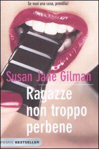 Foto Cover di Ragazze non troppo perbene. Se vuoi una cosa, prendila!, Libro di Susan J. Gilman, edito da Piemme