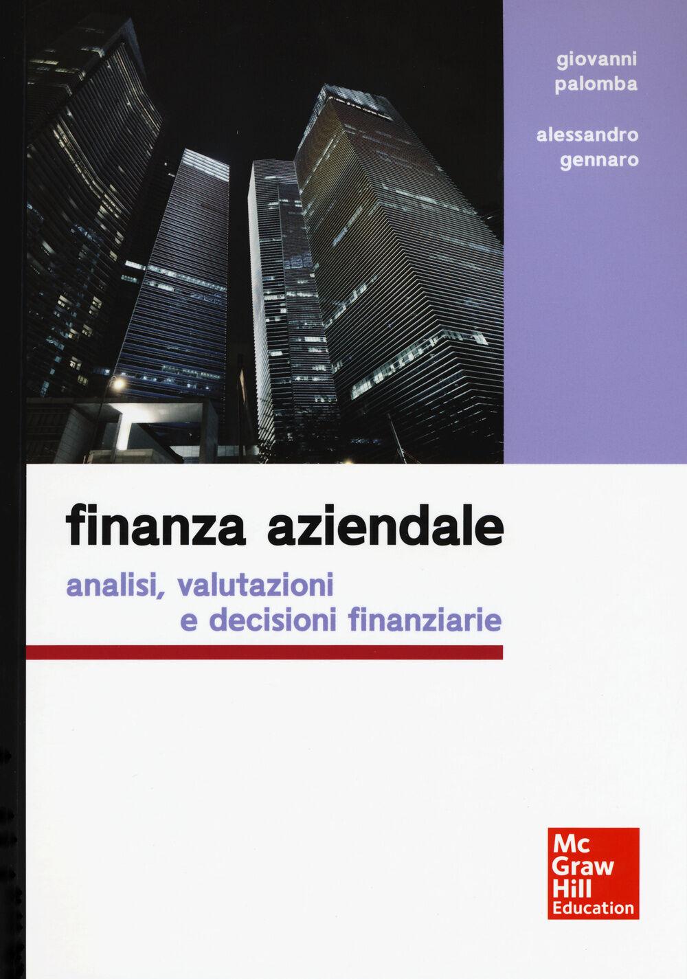 Finanza aziendale. Analisi, valutazioni e decisioni finanziarie