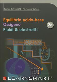 Equilibrio acido-base. Ossigeno. Fluidi & elettroliti. Con Contenuto digitale per download e accesso on line.pdf