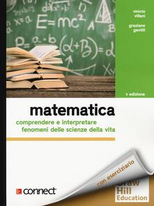 Grandtoureventi.it Matematica. Comprendere e interpretare fenomeni delle scienze della vita. Con Connect Image
