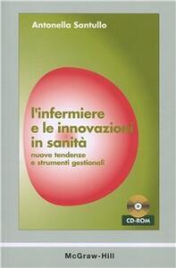 L' infermiere e le innovazioni in sanità. Nuove tendenze e strumenti gestionali. Con CD-ROM