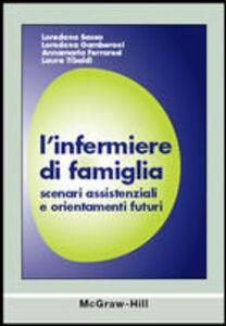 Libro L' infermiere di famiglia. Scenari assistenziali e orientamenti futuri