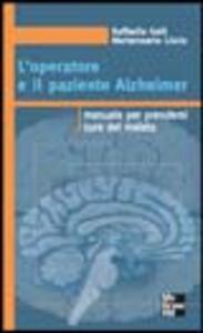 L' operatore e il paziente Alzheimer. Manuale per prendersi cura del malato