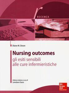Libro Nursing outcomes. Gli esiti sensibili alle cure infermieristiche Diane D. Doran