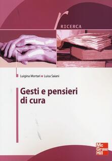 Gesti e pensieri di cura - Luigina Mortari,Luisa Saiani - copertina