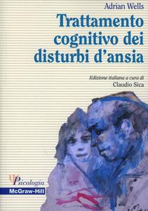 Libro Trattamento cognitivo dei disturbi d'ansia Adrian Wells