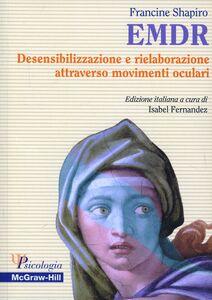 Libro EMDR. Desensibilizzazione e rielaborazione attraverso movimenti oculari Francine Shapiro
