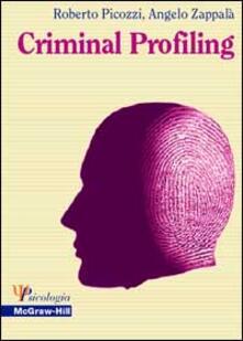 Rallydeicolliscaligeri.it Criminal Profiling. Dall'analisi della scena del delitto al profilo psicologico del criminale Image