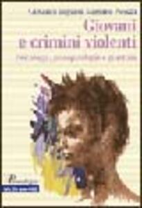 Giovani e crimini violenti. Psicologia, psicopatologia e giustizia