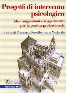 Libro Progetti di intervento psicologico. Idee, suggestioni e suggerimenti per la pratica professionale
