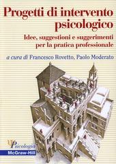 Progetti di intervento psicologico. Idee, suggestioni e suggerimenti per la pratica professionale